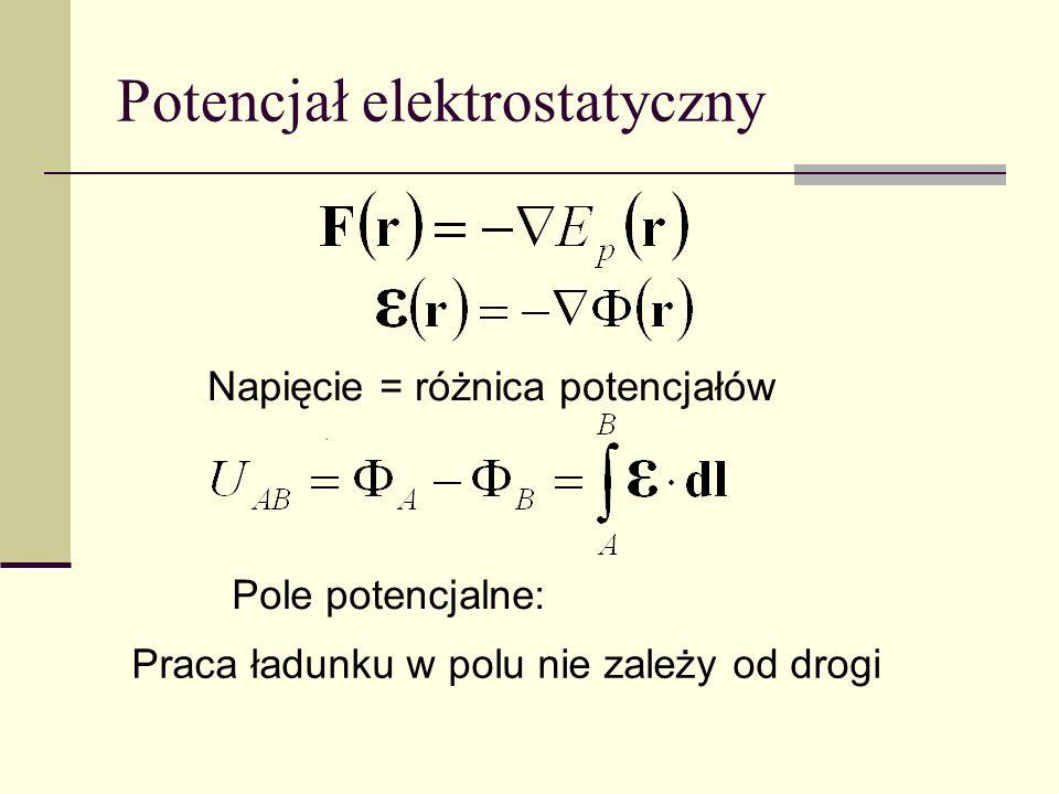 Potencjał elektrostatyczny Napięcie = różnica potencjałów Pole potencjalne: Praca ładunku w polu nie zależy od drogi
