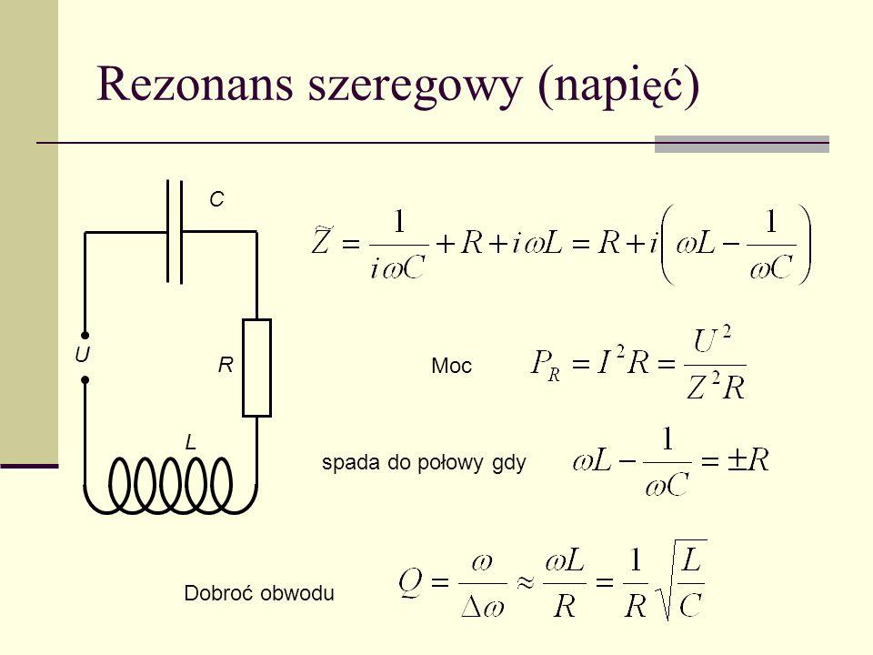 Rezonans szeregowy (napi ęć ) C L R U Dobroć obwodu Moc spada do połowy gdy