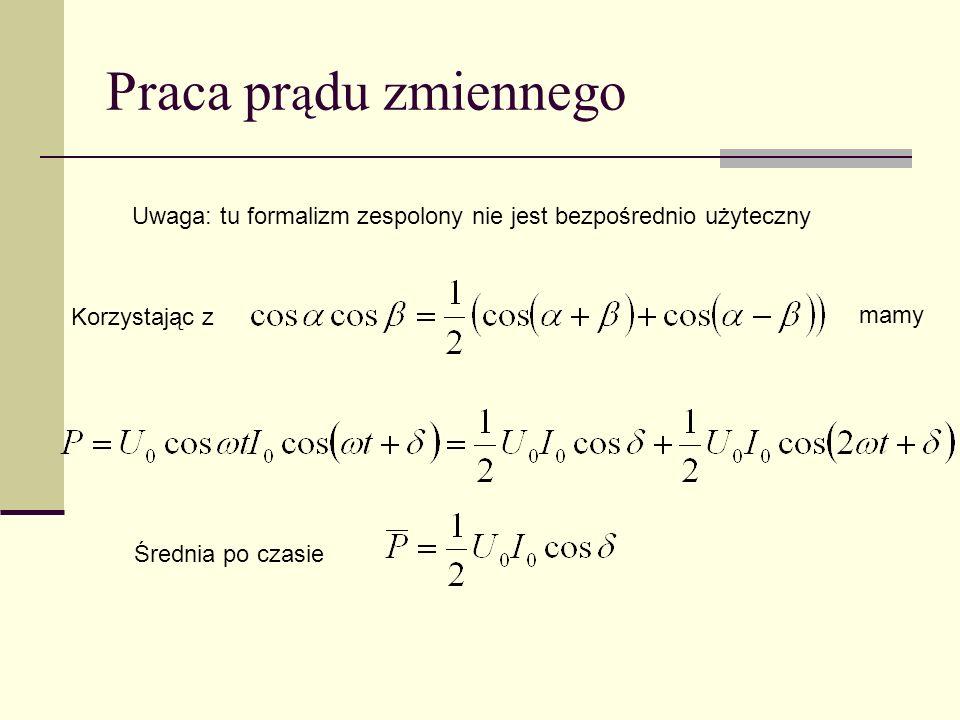 Praca pr ą du zmiennego Uwaga: tu formalizm zespolony nie jest bezpośrednio użyteczny Korzystając z mamy Średnia po czasie
