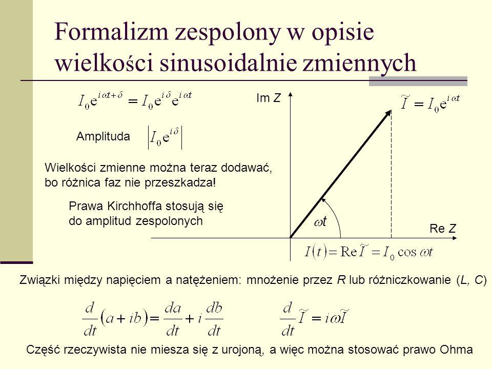 Formalizm zespolony w opisie wielko ś ci sinusoidalnie zmiennych t Im Z Re Z Część rzeczywista nie miesza się z urojoną, a więc można stosować prawo O
