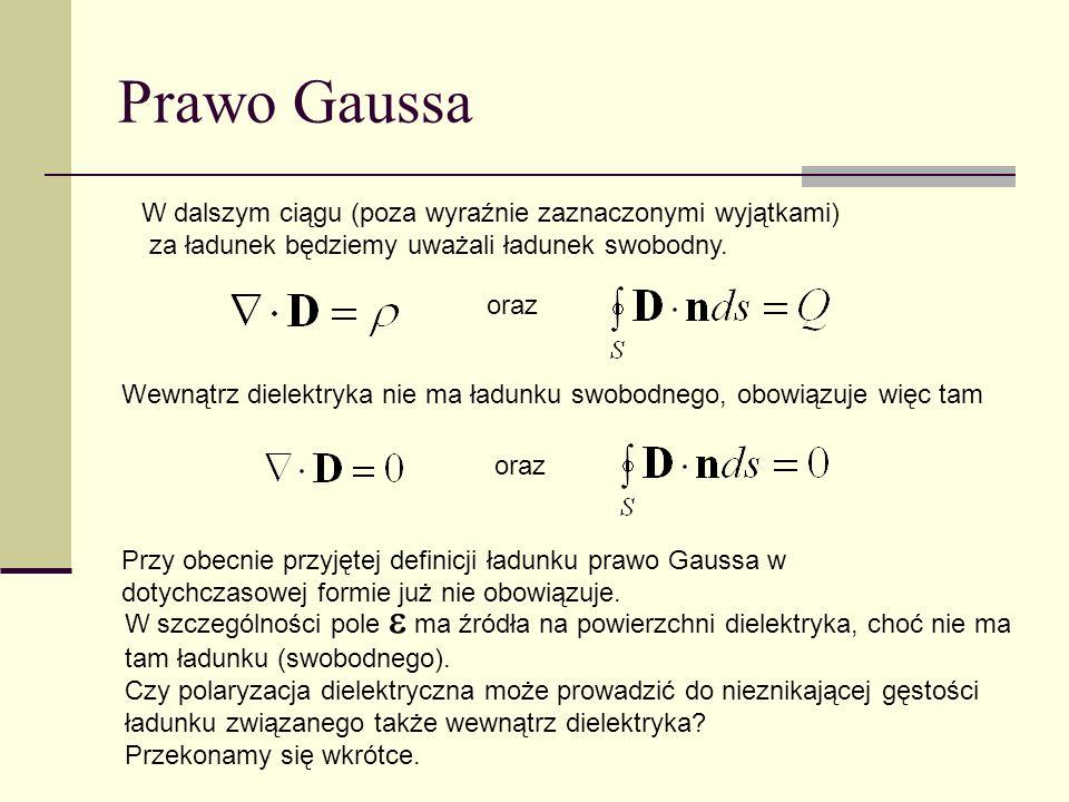 Prawo Gaussa Wewnątrz dielektryka nie ma ładunku swobodnego, obowiązuje więc tam W szczególności pole ma źródła na powierzchni dielektryka, choć nie m