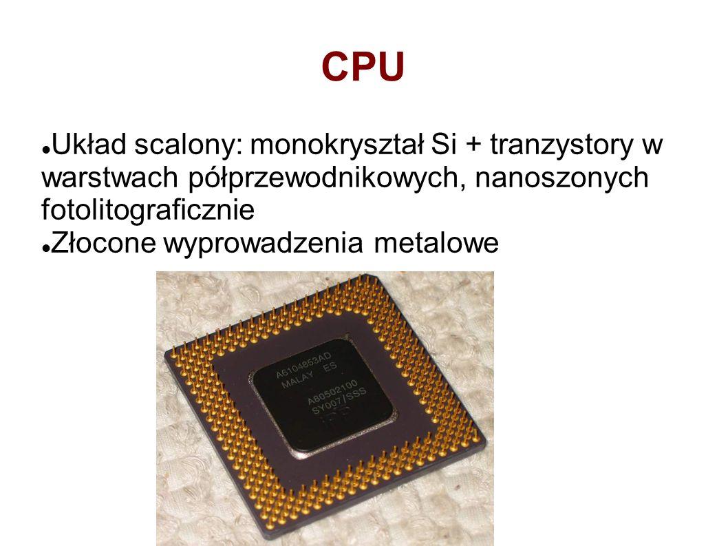 CPU Układ scalony: monokryształ Si + tranzystory w warstwach półprzewodnikowych, nanoszonych fotolitograficznie Złocone wyprowadzenia metalowe