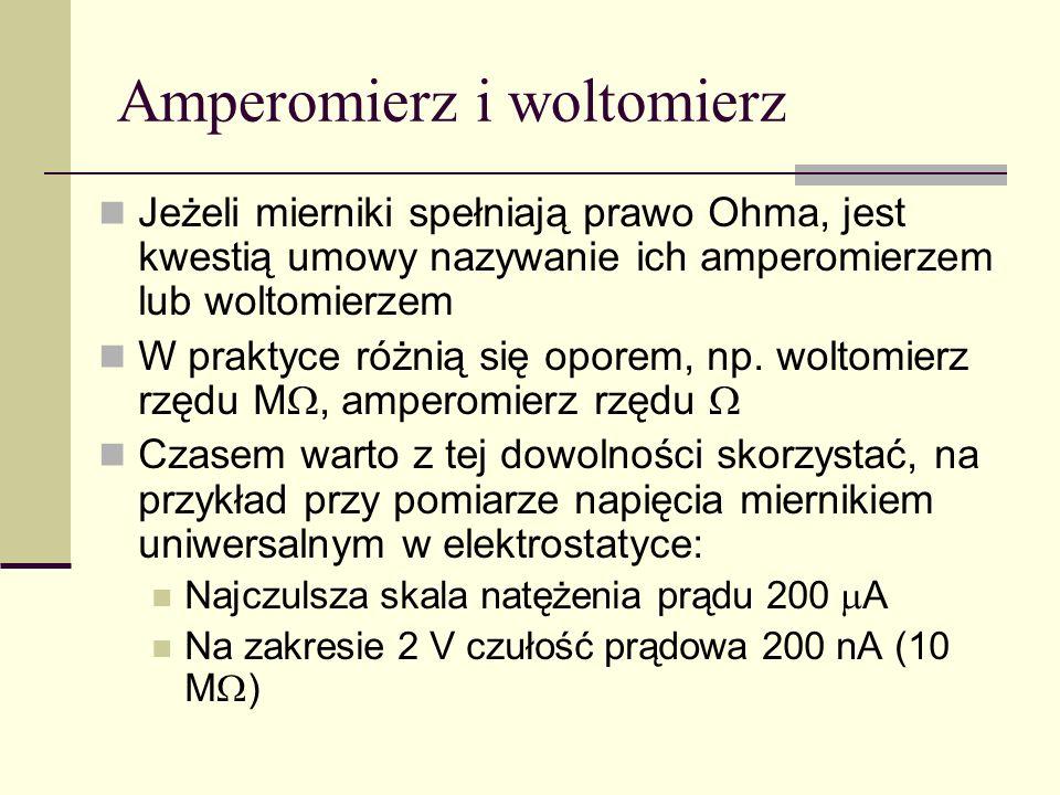 Amperomierz i woltomierz Jeżeli mierniki spełniają prawo Ohma, jest kwestią umowy nazywanie ich amperomierzem lub woltomierzem W praktyce różnią się o