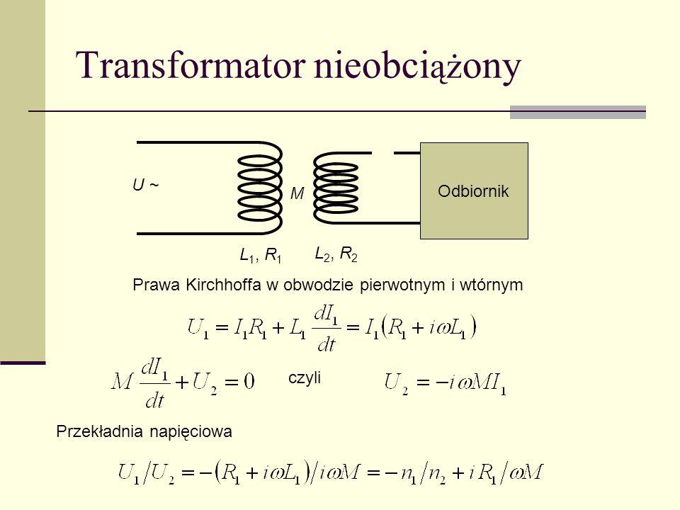 Transformator nieobci ąż ony U ~ Odbiornik L 1, R 1 M L 2, R 2 Prawa Kirchhoffa w obwodzie pierwotnym i wtórnym czyli Przekładnia napięciowa