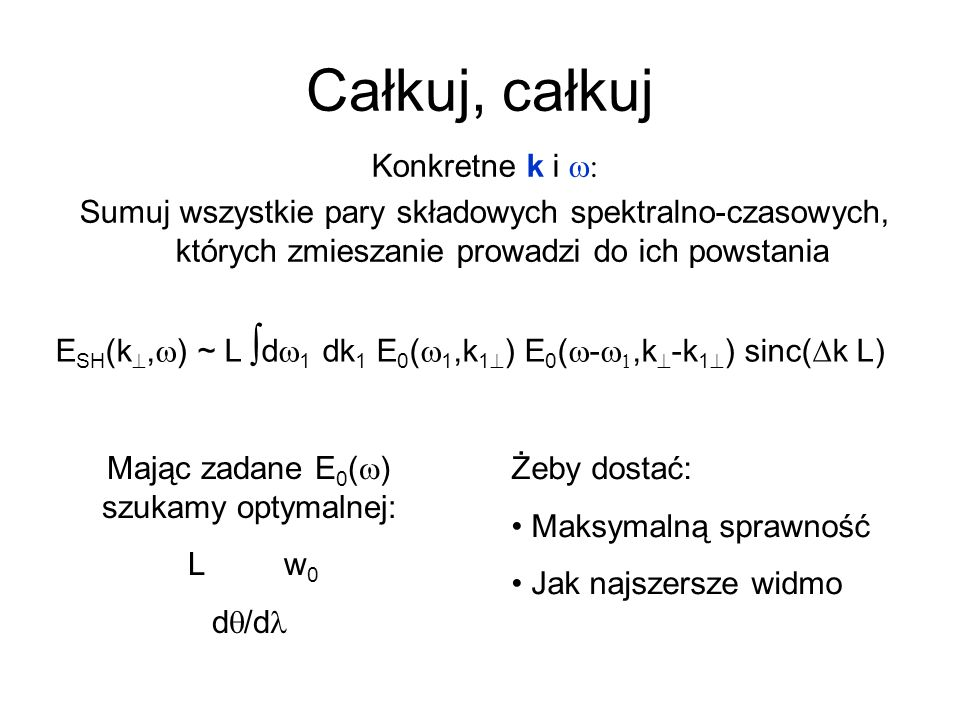 Całkuj, całkuj Konkretne k i Sumuj wszystkie pary składowych spektralno-czasowych, których zmieszanie prowadzi do ich powstania E SH (k, ) ~ L d 1 dk