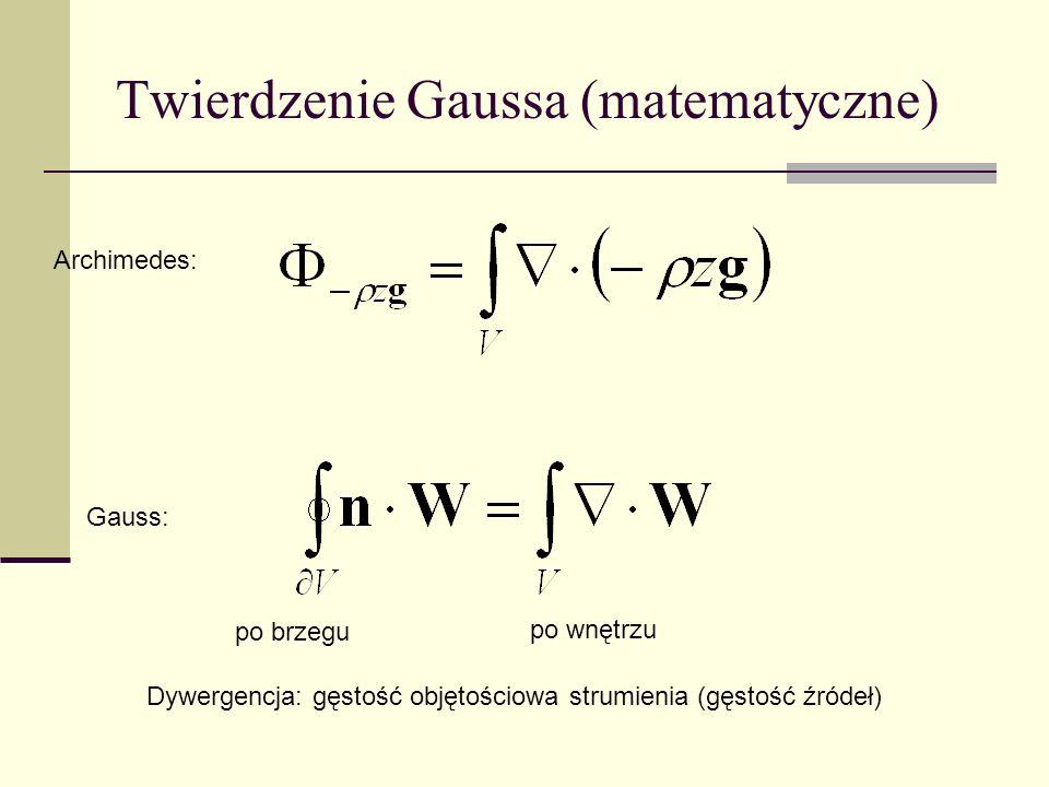 Prawo Archimedesa Strumień przez powierzchnię S ciała gdzie dywergencja Całka po objętości V ciała Siła wyporu: Ciężar wypartego płynu:
