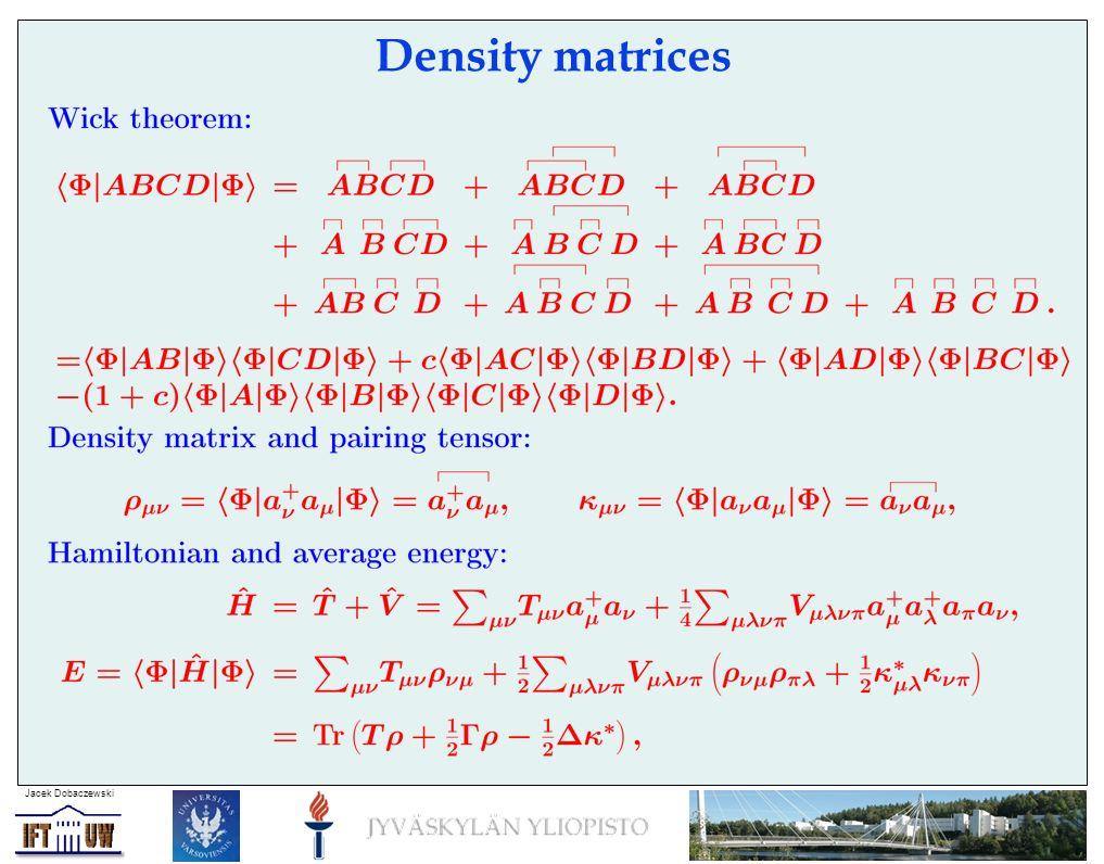 Jacek Dobaczewski Density matrices