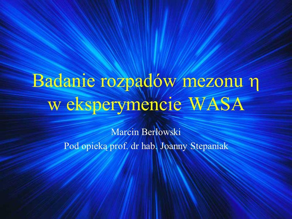 Plan prezentacji Eksperyment CELSIUS/WASA Mezon Układ doświadczalny Rekonstrukcja przypadków Analiza przypadków Trochę o przyszłości Zakończenie