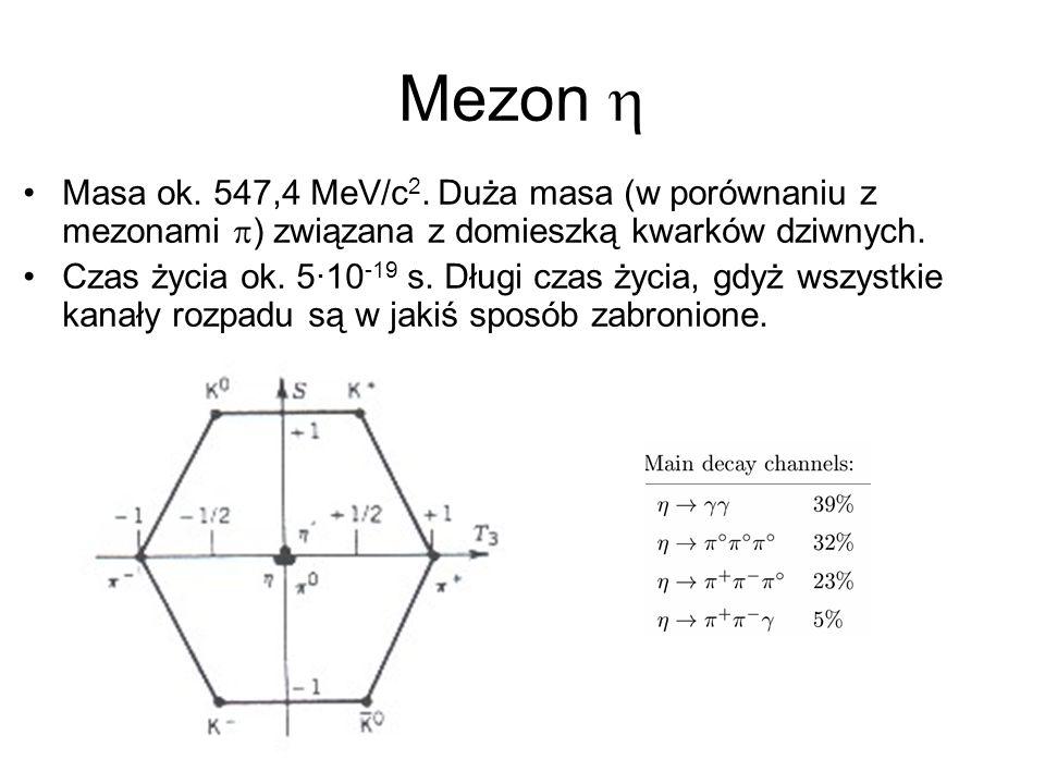 Mezon Masa ok. 547,4 MeV/c 2. Duża masa (w porównaniu z mezonami ) związana z domieszką kwarków dziwnych. Czas życia ok. 5·10 -19 s. Długi czas życia,