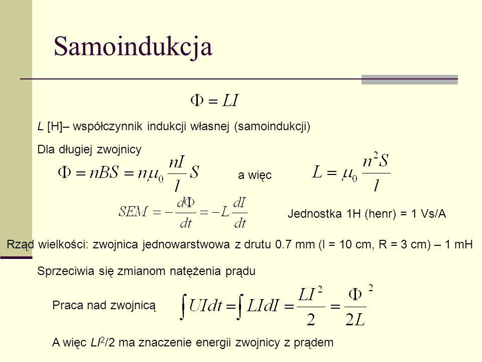 Indukcja wzajemna Strumień wytwarzany w obwodzie 2 przez prąd płynący w obwodzie 1 Można wykazać, że zawsze Współczynnik indukcji wzajemnej M mierzymy także w henrach.
