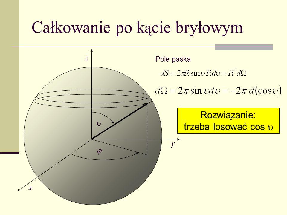 Całkowanie po k ą cie bryłowym x y z Pole paska Rozwiązanie: trzeba losować cos