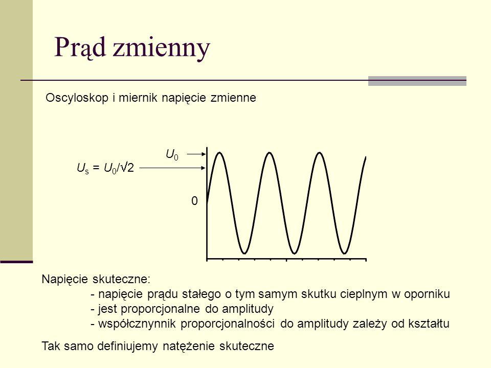 Pr ą d zmienny Oscyloskop i miernik napięcie zmienne Napięcie skuteczne: - napięcie prądu stałego o tym samym skutku cieplnym w oporniku - jest propor
