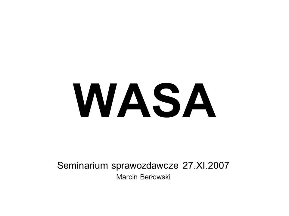 WASA Seminarium sprawozdawcze 27.XI.2007 Marcin Berłowski