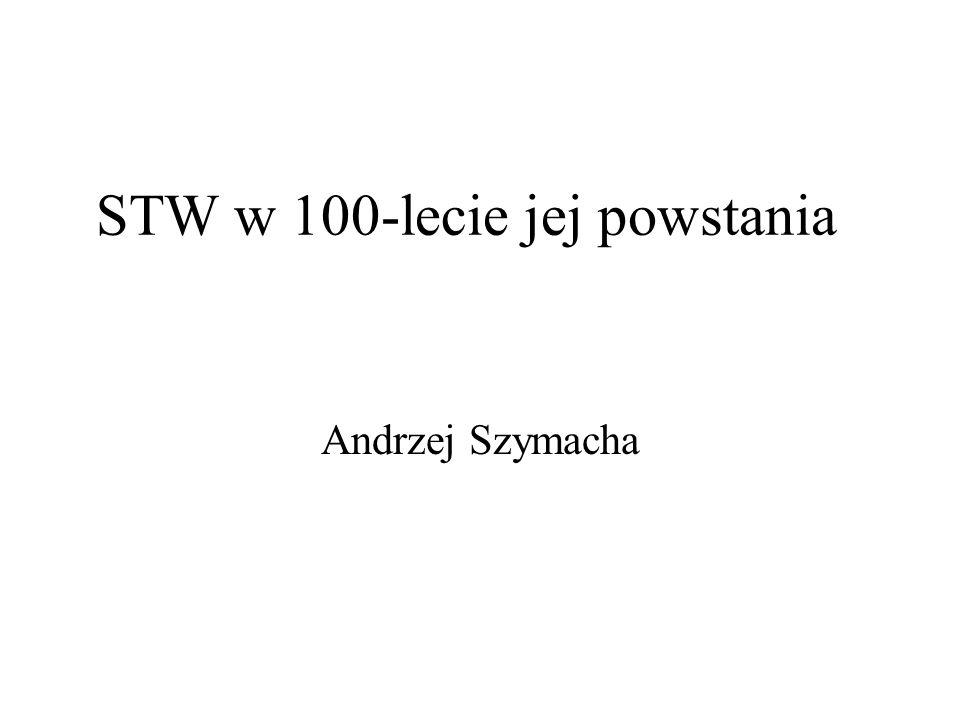 STW w 100-lecie jej powstania Andrzej Szymacha