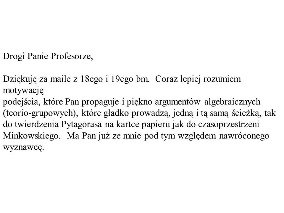 Drogi Panie Profesorze, Dziękuję za maile z 18ego i 19ego bm. Coraz lepiej rozumiem motywację podejścia, które Pan propaguje i piękno argumentów algeb