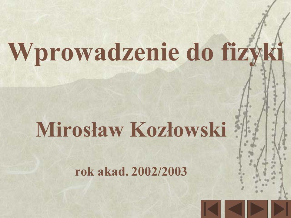 Wprowadzenie do fizyki Mirosław Kozłowski rok akad. 2002/2003