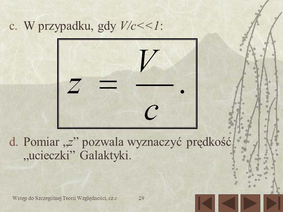 Wstęp do Szczególnej Teorii Względności, cz.c29 c.W przypadku, gdy V/c<<1: d.Pomiar z pozwala wyznaczyć prędkość ucieczki Galaktyki.