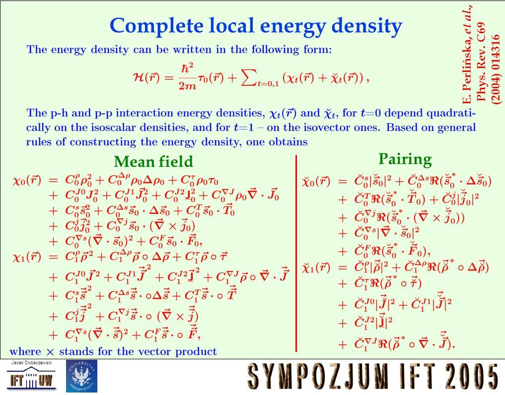 Jacek Dobaczewski Complete local energy density Mean field Pairing E. Perlińska, et al., Phys. Rev. C69 (2004) 014316
