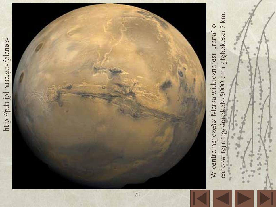 23 http://pds.jpl.nasa.gov/planets/ W centralnej części Marsa widoczna jest rana o całkowitej długości około 5000 km i głębokości 7 km.