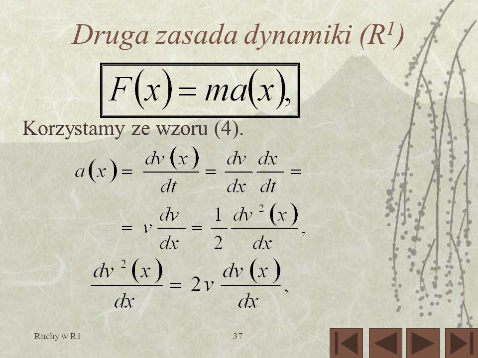 Ruchy w R137 Druga zasada dynamiki (R 1 ) Korzystamy ze wzoru (4).