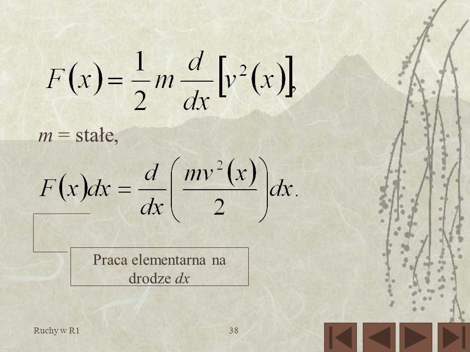 Ruchy w R138 m = stałe, Praca elementarna na drodze dx