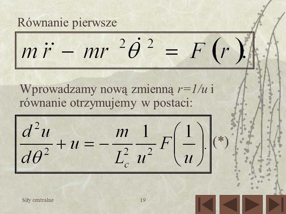 Siły centralne19 Równanie pierwsze Wprowadzamy nową zmienną r=1/u i równanie otrzymujemy w postaci: (*)