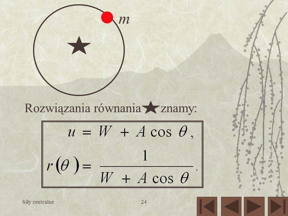 Siły centralne24 m Rozwiązania równania znamy: