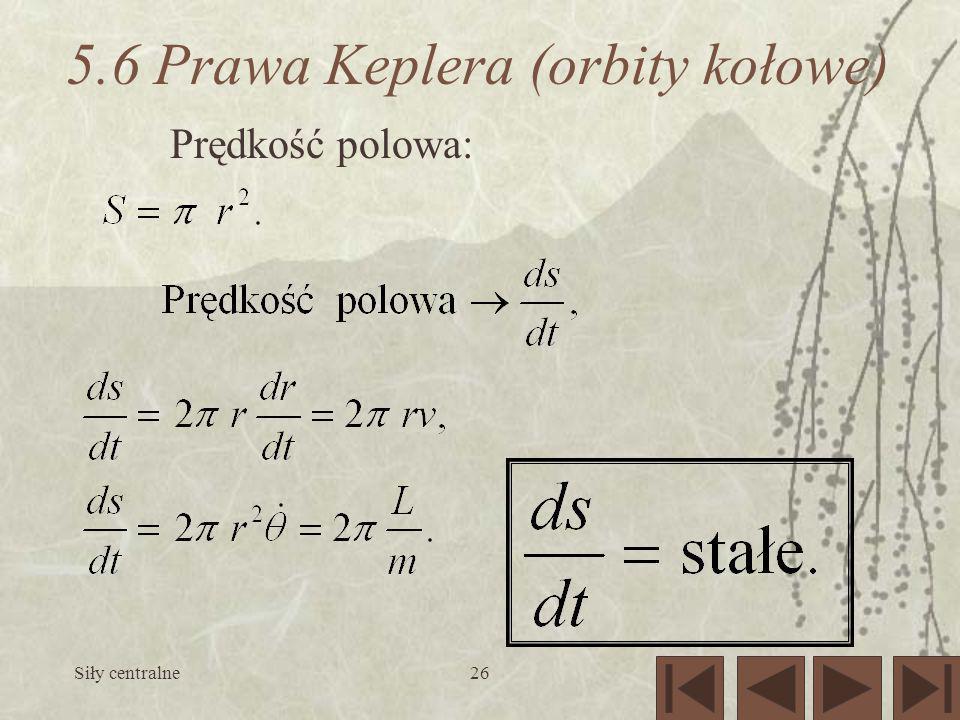 Siły centralne26 5.6 Prawa Keplera (orbity kołowe) Prędkość polowa:
