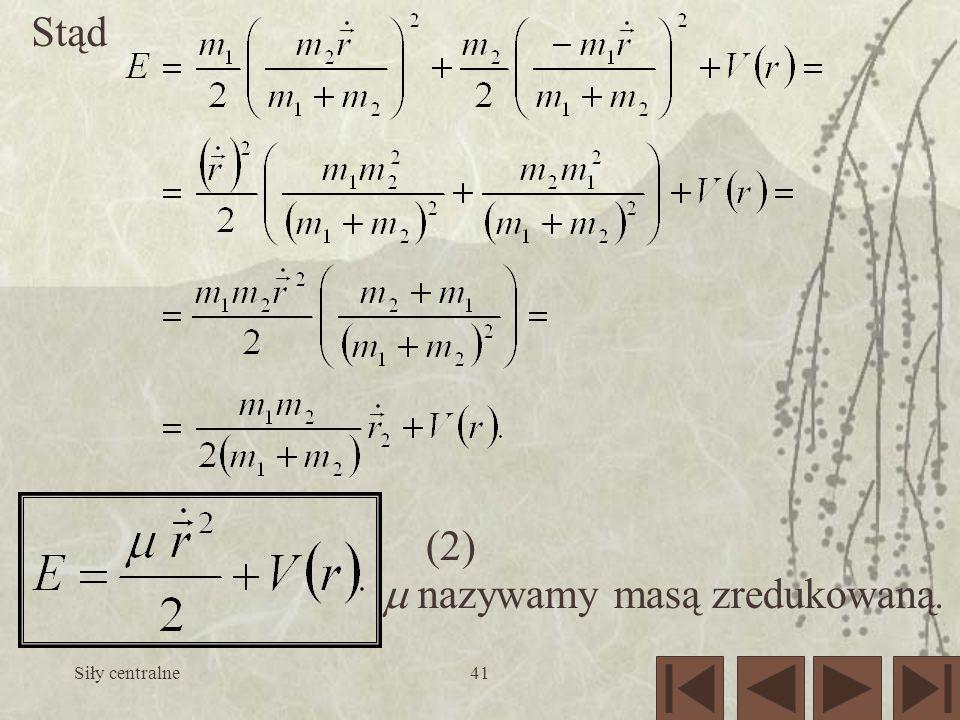 Siły centralne41 Stąd (2) nazywamy masą zredukowaną.