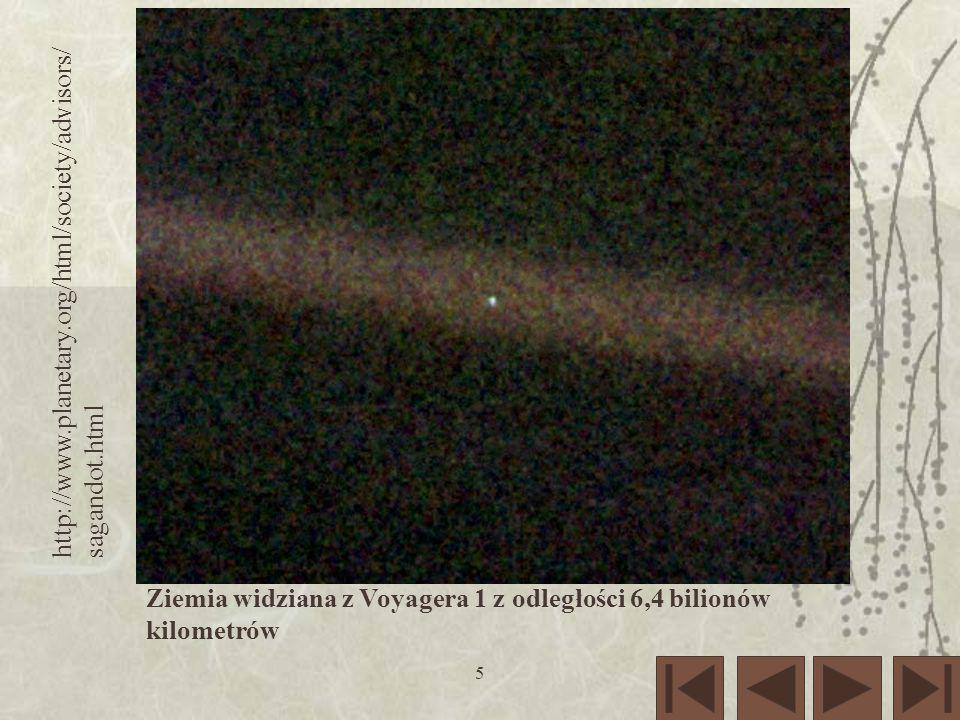 5 Ziemia widziana z Voyagera 1 z odległości 6,4 bilionów kilometrów http://www.planetary.org/html/society/advisors/ sagandot.html