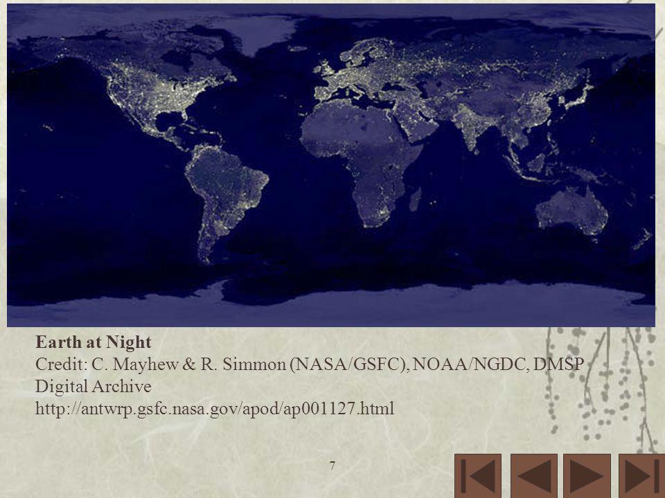 7 Earth at Night Credit: C. Mayhew & R. Simmon (NASA/GSFC), NOAA/NGDC, DMSP Digital Archive http://antwrp.gsfc.nasa.gov/apod/ap001127.html