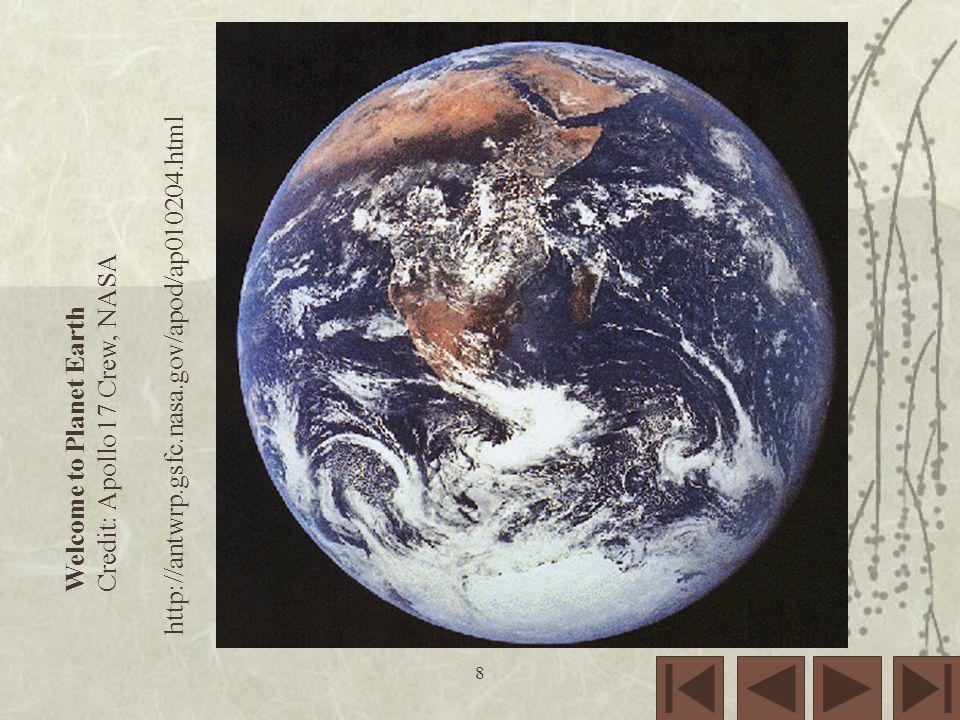 8 Welcome to Planet Earth Credit: Apollo 17 Crew, NASA http://antwrp.gsfc.nasa.gov/apod/ap010204.html