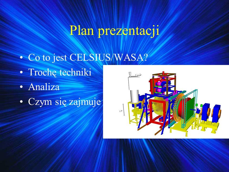 Pierścień akumulujący CELSIUS Energia do 1,45 GeV Obwód 82 m Cykl 180 s Protony lub deuterony Duża świetlistość