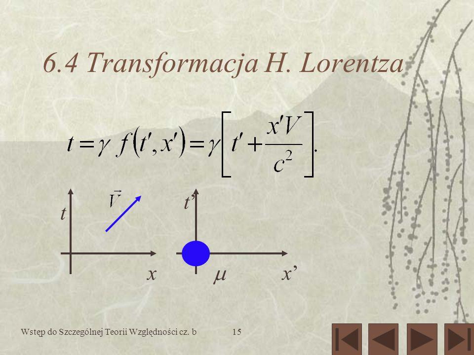 Wstęp do Szczególnej Teorii Względności cz. b15 6.4 Transformacja H. Lorentza t x t x