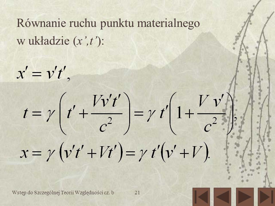 Wstęp do Szczególnej Teorii Względności cz. b21 Równanie ruchu punktu materialnego w układzie (x,t):