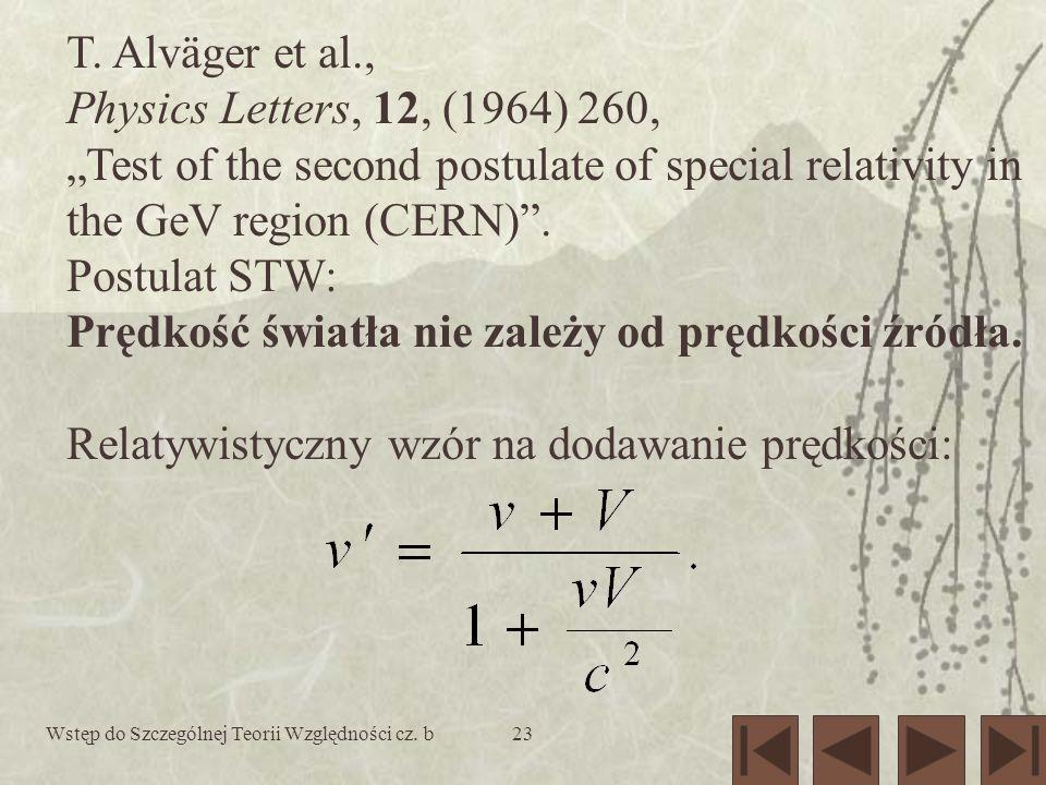 Wstęp do Szczególnej Teorii Względności cz. b23 T. Alväger et al., Physics Letters, 12, (1964) 260, Test of the second postulate of special relativity
