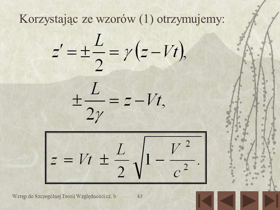 Wstęp do Szczególnej Teorii Względności cz. b43 Korzystając ze wzorów (1) otrzymujemy: