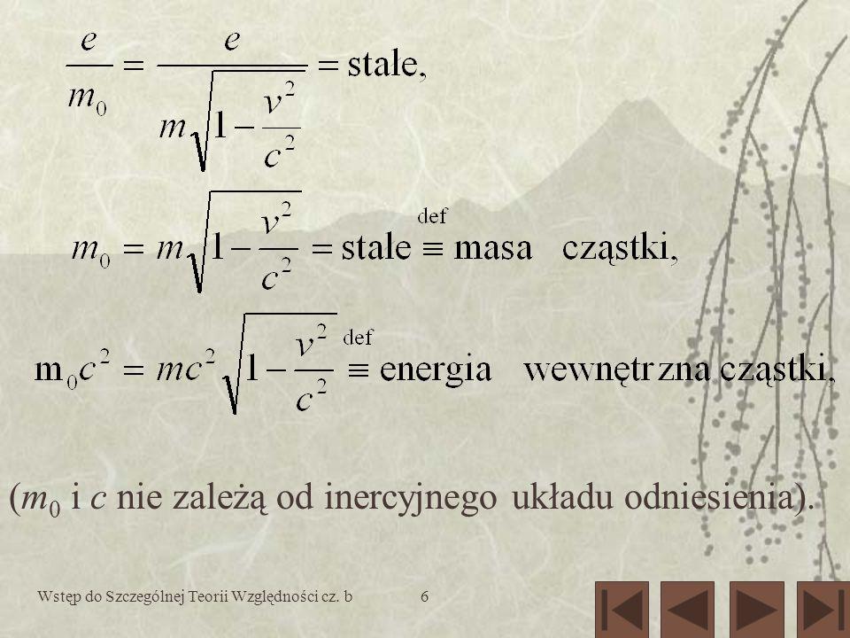 Wstęp do Szczególnej Teorii Względności cz. b6 (m 0 i c nie zależą od inercyjnego układu odniesienia).