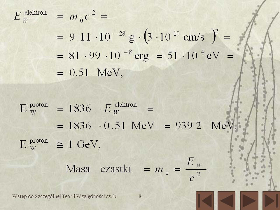 9 Masy cząstek elementarnych Nowe jednostki Cząstka/jądro atomowe Masa, m 0 Elektron0.51 MeV/c 2 Proton938 MeV/c 2 Tlen O 16 ~16x1 GeV/c 2 =16 GeV/c 2 Złoto Au 197 ~200 GeV/c 2