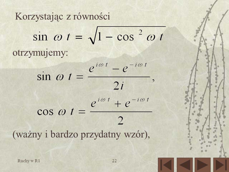Ruchy w R122 Korzystając z równości otrzymujemy: (ważny i bardzo przydatny wzór),