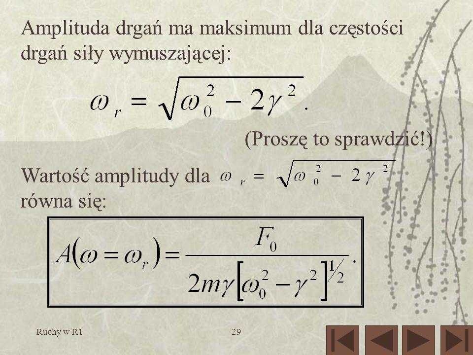 Ruchy w R129 Amplituda drgań ma maksimum dla częstości drgań siły wymuszającej: (Proszę to sprawdzić!) Wartość amplitudy dla równa się: