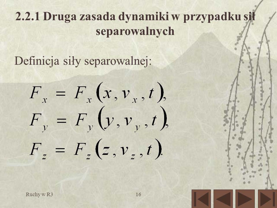 Ruchy w R316 2.2.1 Druga zasada dynamiki w przypadku sił separowalnych Definicja siły separowalnej: