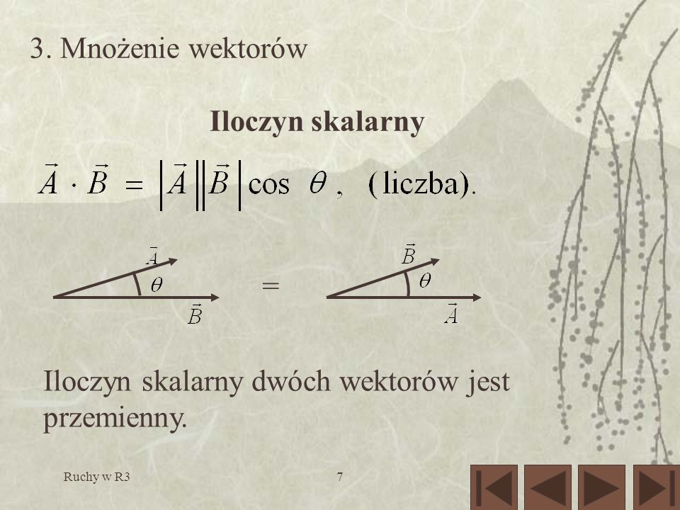 Ruchy w R37 3. Mnożenie wektorów Iloczyn skalarny Iloczyn skalarny dwóch wektorów jest przemienny. =