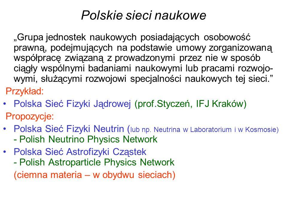 Polskie sieci naukowe Grupa jednostek naukowych posiadających osobowość prawną, podejmujących na podstawie umowy zorganizowaną współpracę związaną z prowadzonymi przez nie w sposób ciągły wspólnymi badaniami naukowymi lub pracami rozwojo- wymi, służącymi rozwojowi specjalności naukowych tej sieci.