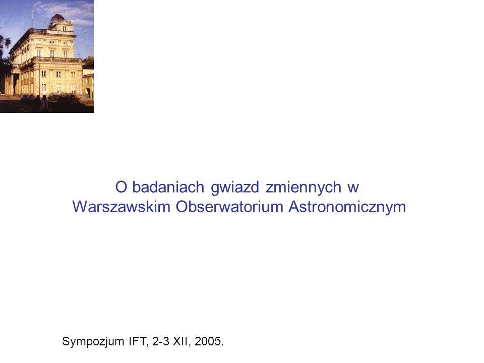 O badaniach gwiazd zmiennych w Warszawskim Obserwatorium Astronomicznym Sympozjum IFT, 2-3 XII, 2005.