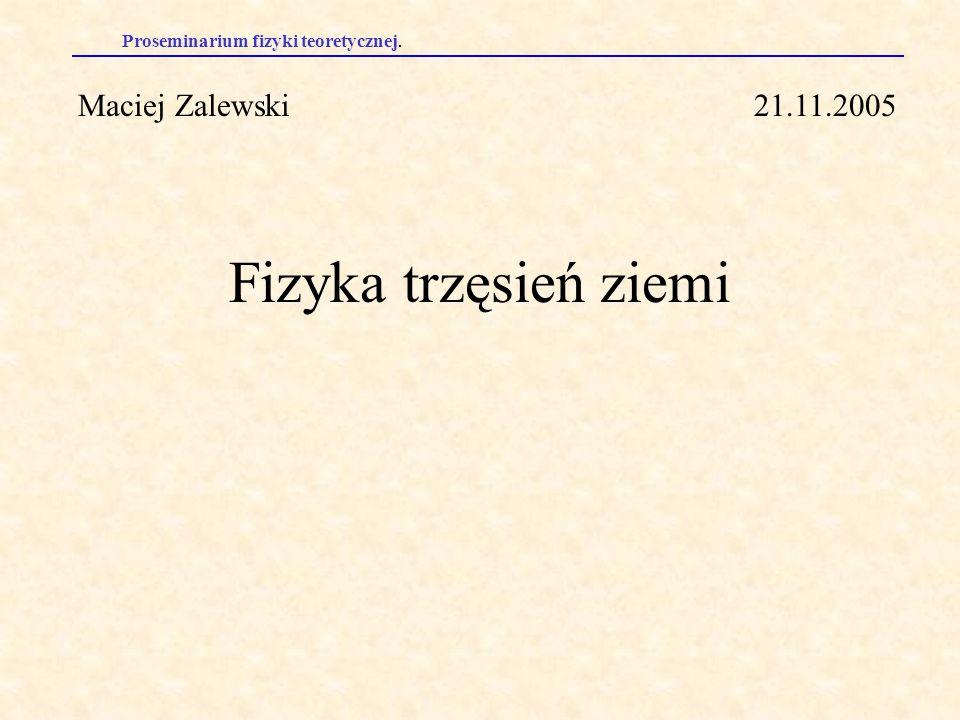 Proseminarium fizyki teoretycznej. Fizyka trzęsień ziemi Maciej Zalewski21.11.2005