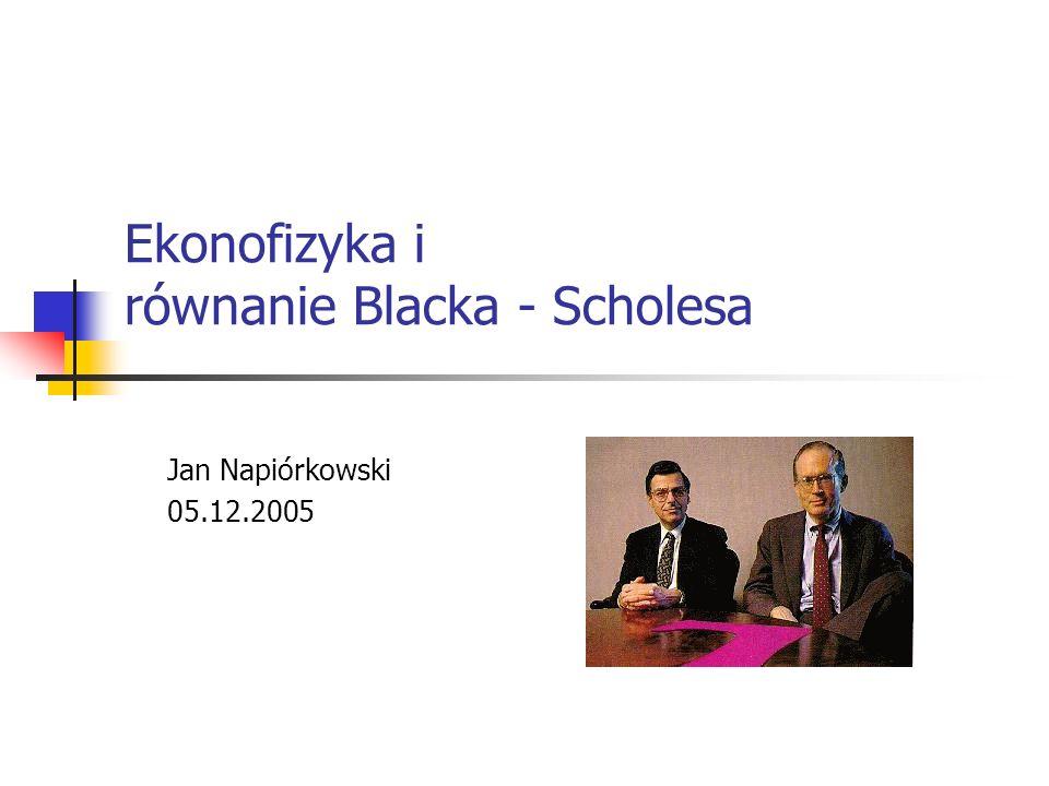 Plan seminarium - ekonofizyka Część I – ogólnie skąd się wzięła jakie nauki uwzględnia na czym bazuje dokąd prowadzi Część II – przykład opcje na rynku idealnym równanie Blacka – Scholesa portfel bez ryzyka ?