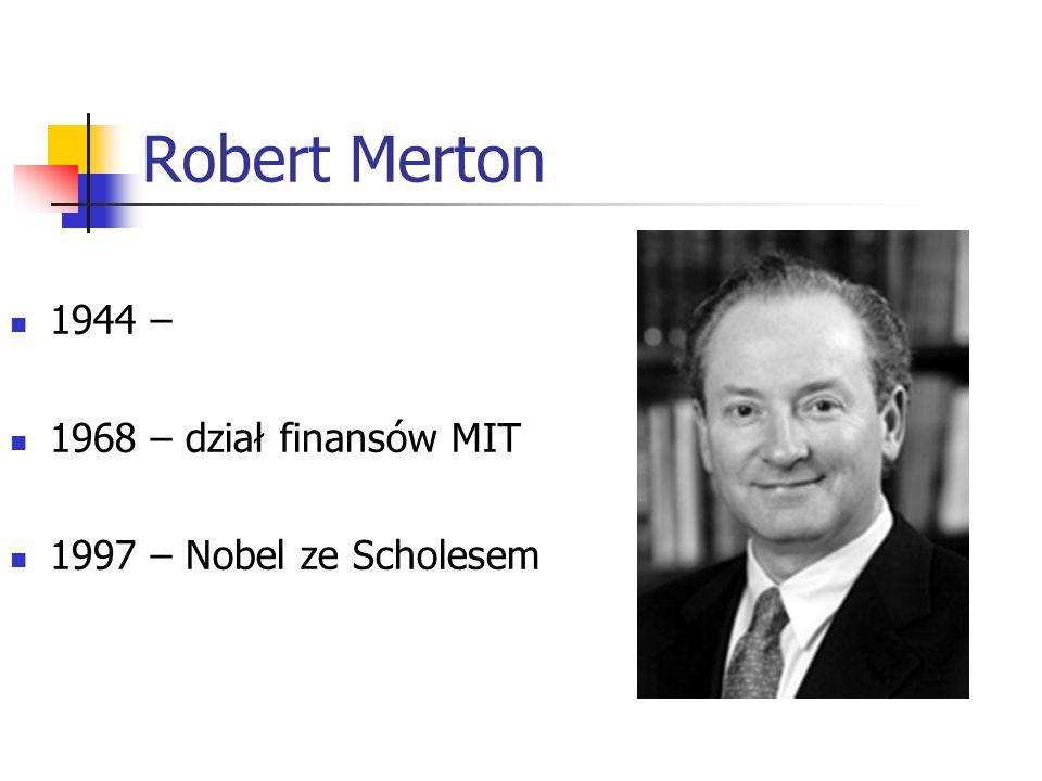 Robert Merton 1944 – 1968 – dział finansów MIT 1997 – Nobel ze Scholesem