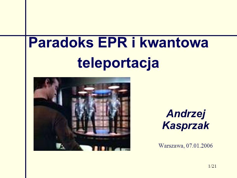 2/21 Plan seminarium: Wprowadzenie (rys historyczny) Stany splątane Paradoks EPR Zastosowania praktyczne: - kwantowa teleportacja - kryptografia kwantowa -...