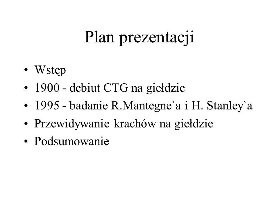 Plan prezentacji Wstęp 1900 - debiut CTG na giełdzie 1995 - badanie R.Mantegne`a i H.